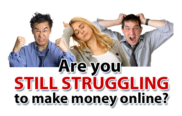 Are You Still Struggling to Make Money Online